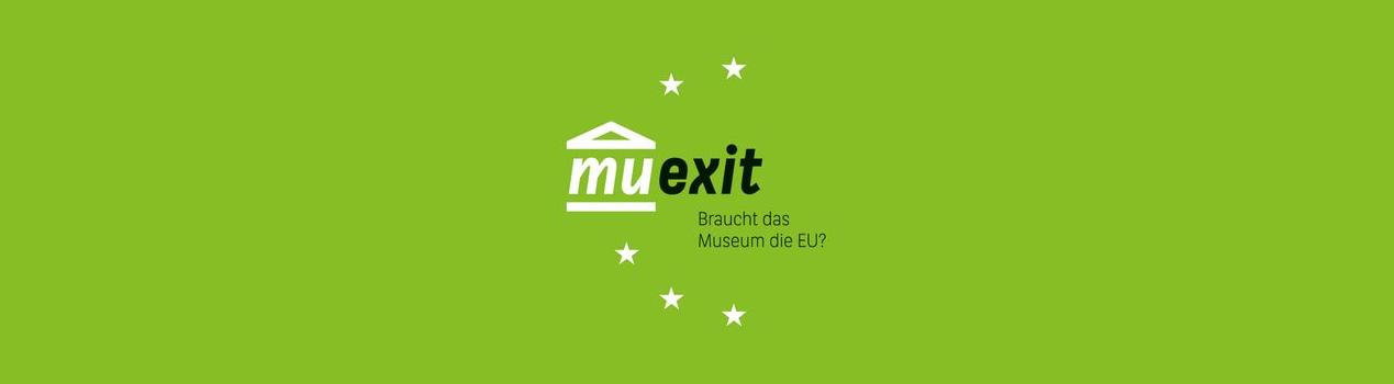 MUEXIT - Braucht das Museum die EU?